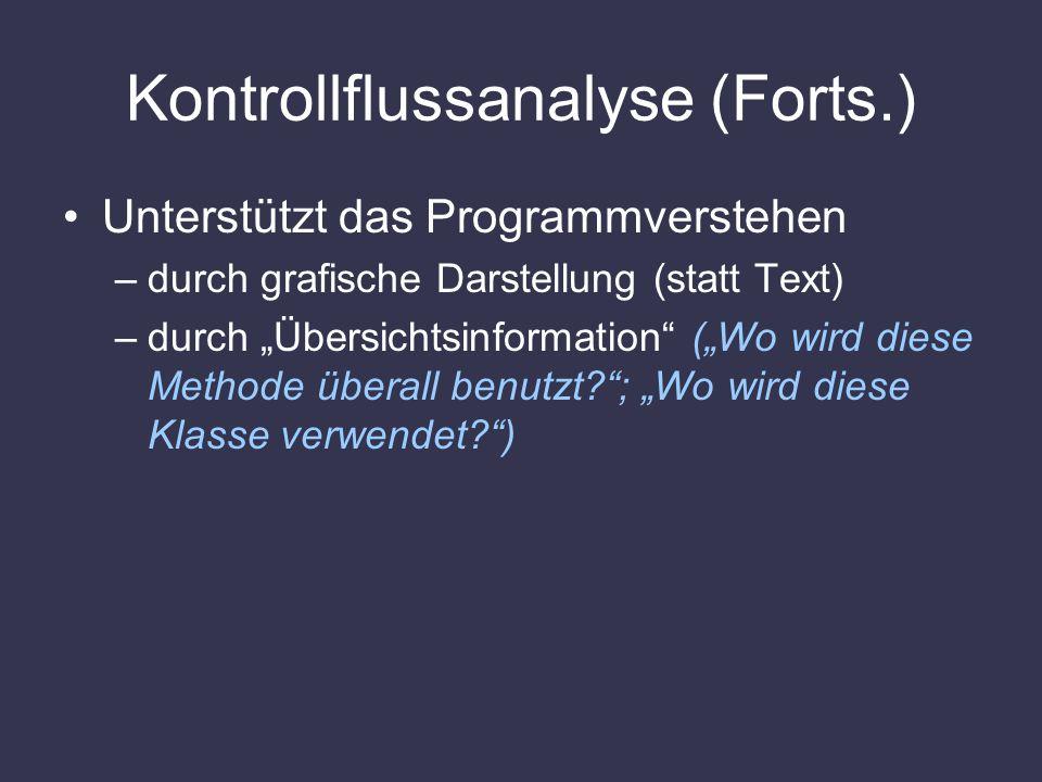 Kontrollflussanalyse (Forts.) Unterstützt das Programmverstehen –durch grafische Darstellung (statt Text) –durch Übersichtsinformation (Wo wird diese