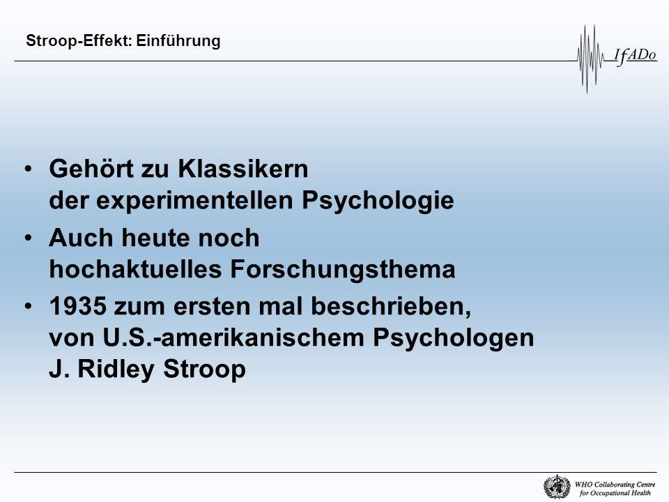 Stroop-Effekt: Einführung Gehört zu Klassikern der experimentellen Psychologie Auch heute noch hochaktuelles Forschungsthema 1935 zum ersten mal besch