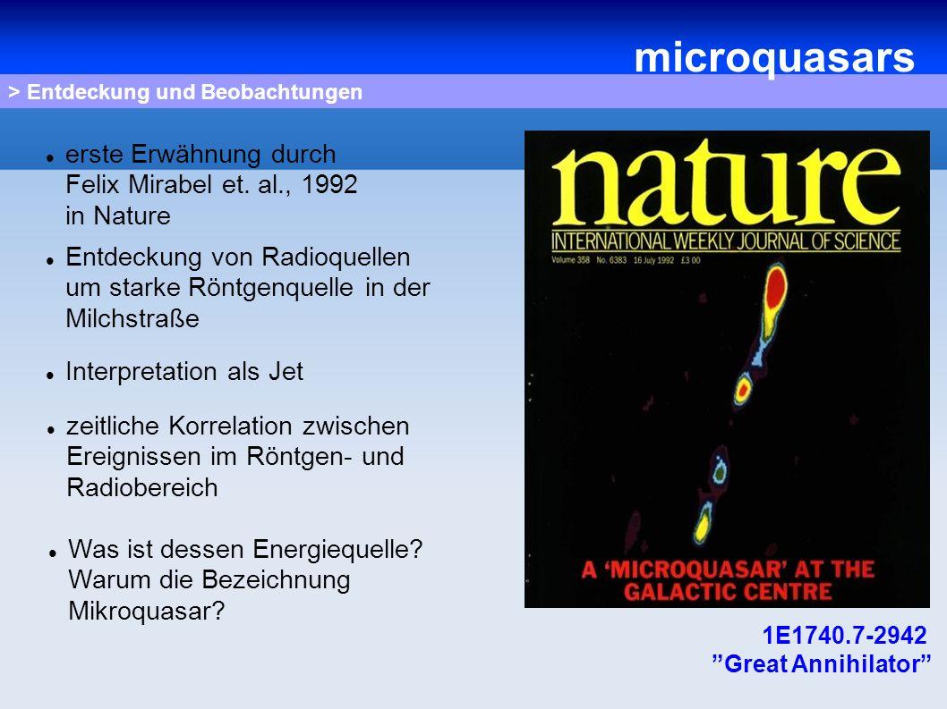 > Entdeckung und Beobachtungen erste Erwähnung durch Felix Mirabel et. al., 1992 in Nature Entdeckung von Radioquellen um starke Röntgenquelle in der