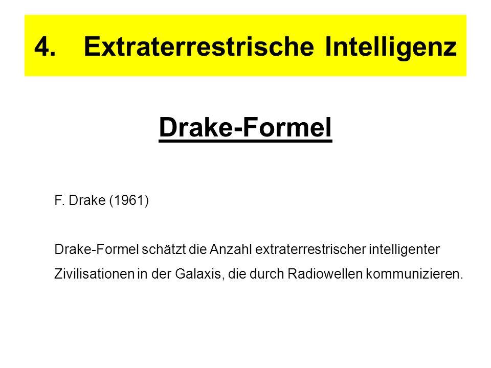 4.Extraterrestrische Intelligenz Drake-Formel F. Drake (1961) Drake-Formel schätzt die Anzahl extraterrestrischer intelligenter Zivilisationen in der