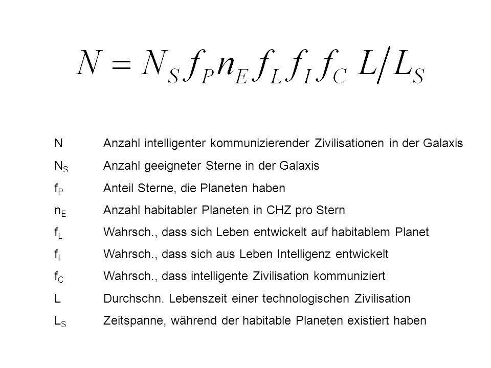 NAnzahl intelligenter kommunizierender Zivilisationen in der Galaxis N S Anzahl geeigneter Sterne in der Galaxis f P Anteil Sterne, die Planeten haben