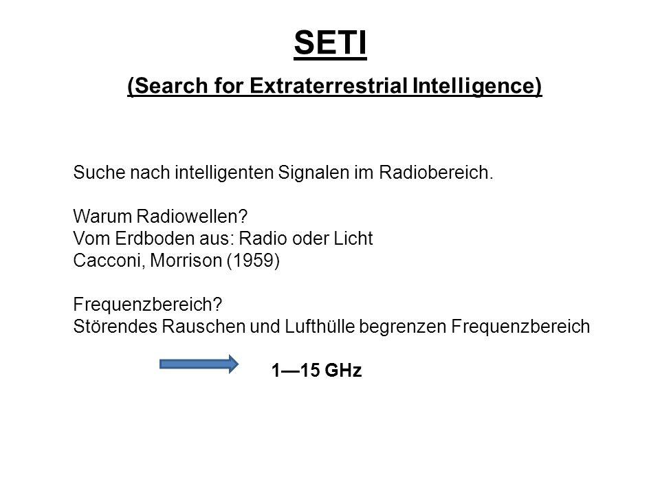 SETI (Search for Extraterrestrial Intelligence) Suche nach intelligenten Signalen im Radiobereich. Warum Radiowellen? Vom Erdboden aus: Radio oder Lic