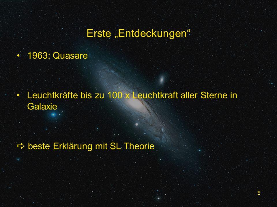 5 Erste Entdeckungen 1963: Quasare Leuchtkräfte bis zu 100 x Leuchtkraft aller Sterne in Galaxie beste Erklärung mit SL Theorie