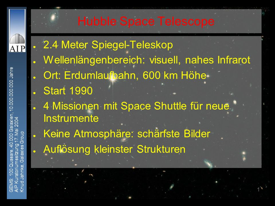 GEMS: 100 Quasare, 40.000 Galaxien, 10.000.000.000 Jahre AIP Kuratoriumssitzung 17. Mai 2004 Knud Jahnke, Galaxies Group 1 Hubble Space Telescope 2.4