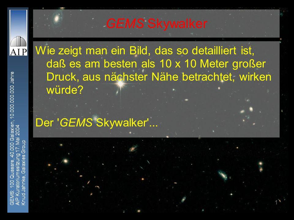 GEMS: 100 Quasare, 40.000 Galaxien, 10.000.000.000 Jahre AIP Kuratoriumssitzung 17. Mai 2004 Knud Jahnke, Galaxies Group 1 Wie zeigt man ein Bild, das