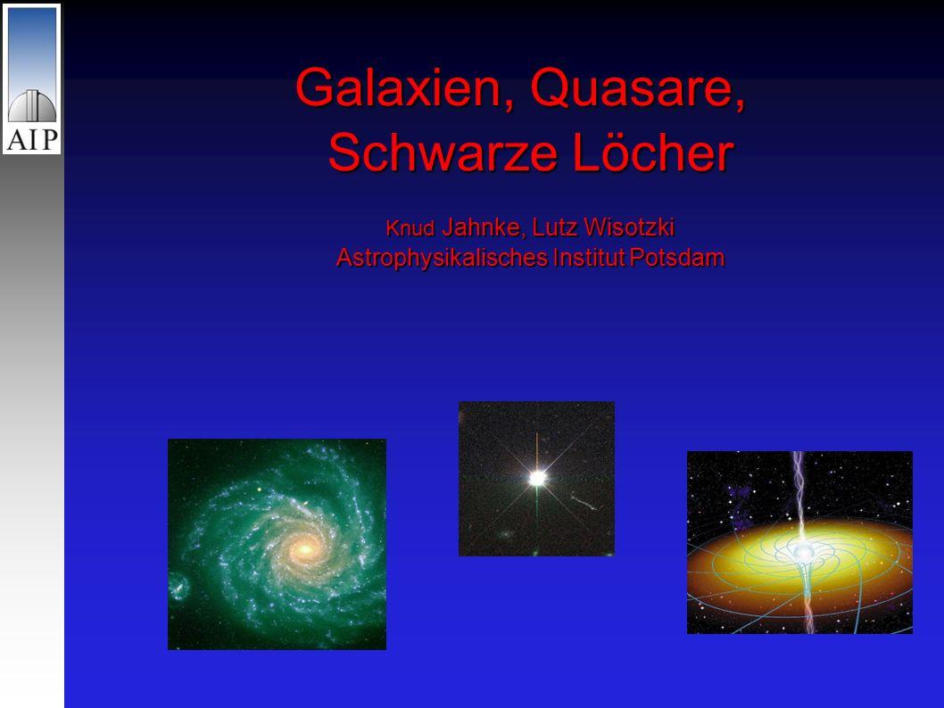 Galaxien, Quasare, Schwarze Löcher Knud Jahnke, Lutz Wisotzki Astrophysikalisches Institut Potsdam