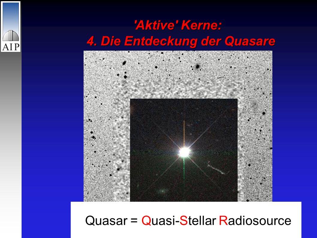 Aktive Kerne: 4. Die Entdeckung der Quasare Quasar = Quasi-Stellar Radiosource