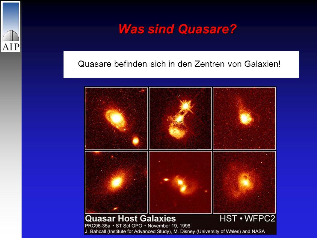 Was sind Quasare Quasare befinden sich in den Zentren von Galaxien!