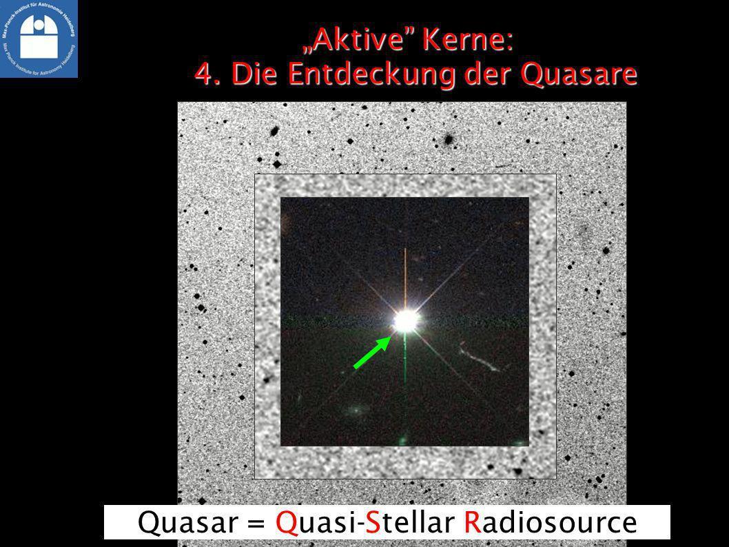 Aktive Kerne: 4. Die Entdeckung der QuasareAktive Kerne: 4. Die Entdeckung der Quasare Quasar = Quasi-Stellar Radiosource