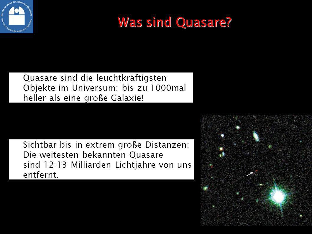 Was sind Quasare? Quasare sind die leuchtkräftigsten Objekte im Universum: bis zu 1000mal heller als eine große Galaxie! Sichtbar bis in extrem große