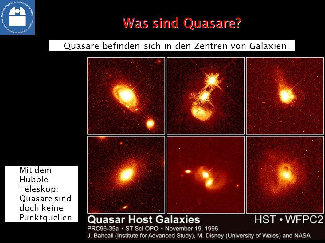 Was sind Quasare? Quasare befinden sich in den Zentren von Galaxien! Mit dem Hubble Teleskop: Quasare sind doch keine Punktquellen