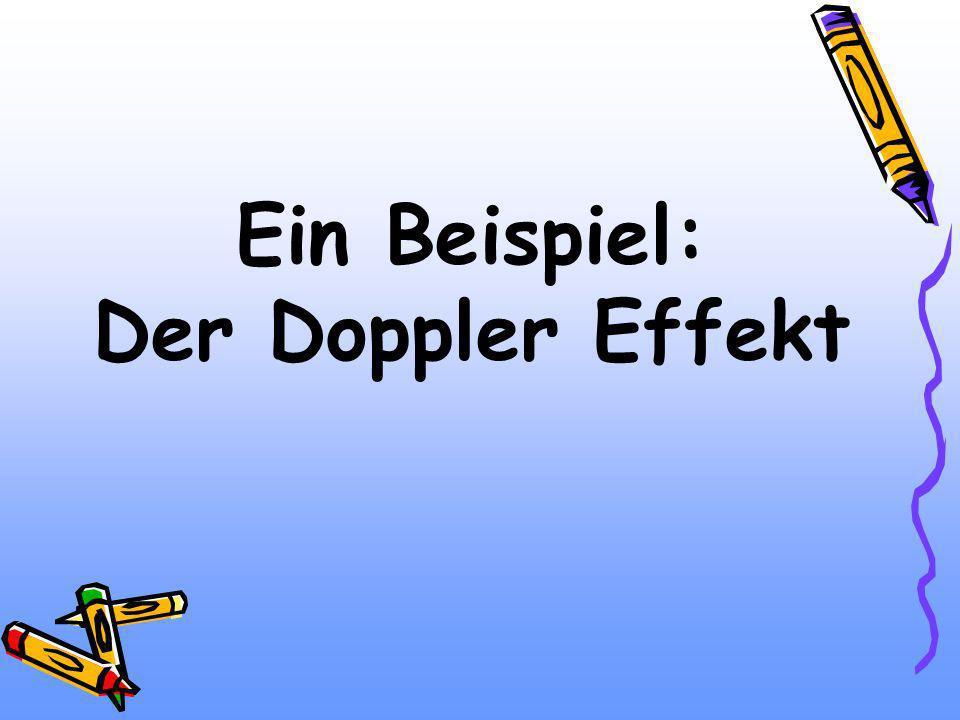 Ein Beispiel: Der Doppler Effekt