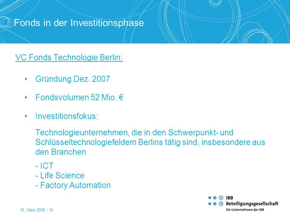 19. März 2008 | 19 VC Fonds Technologie Berlin: Gründung Dez. 2007 Fondsvolumen 52 Mio. Investitionsfokus: Technologieunternehmen, die in den Schwerpu