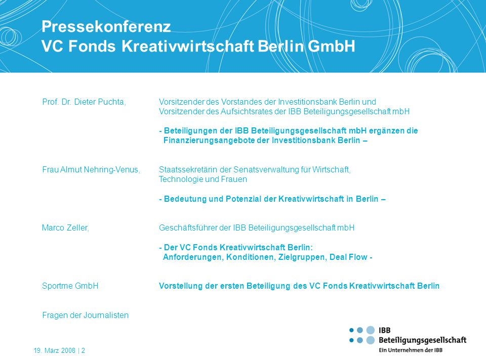19. März 2008 | 2 Prof. Dr. Dieter Puchta, Vorsitzender des Vorstandes der Investitionsbank Berlin und Vorsitzender des Aufsichtsrates der IBB Beteili