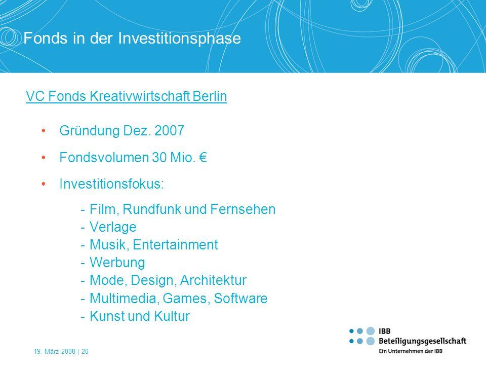 19. März 2008 | 20 VC Fonds Kreativwirtschaft Berlin Gründung Dez. 2007 Fondsvolumen 30 Mio. Investitionsfokus: -Film, Rundfunk und Fernsehen -Verlage