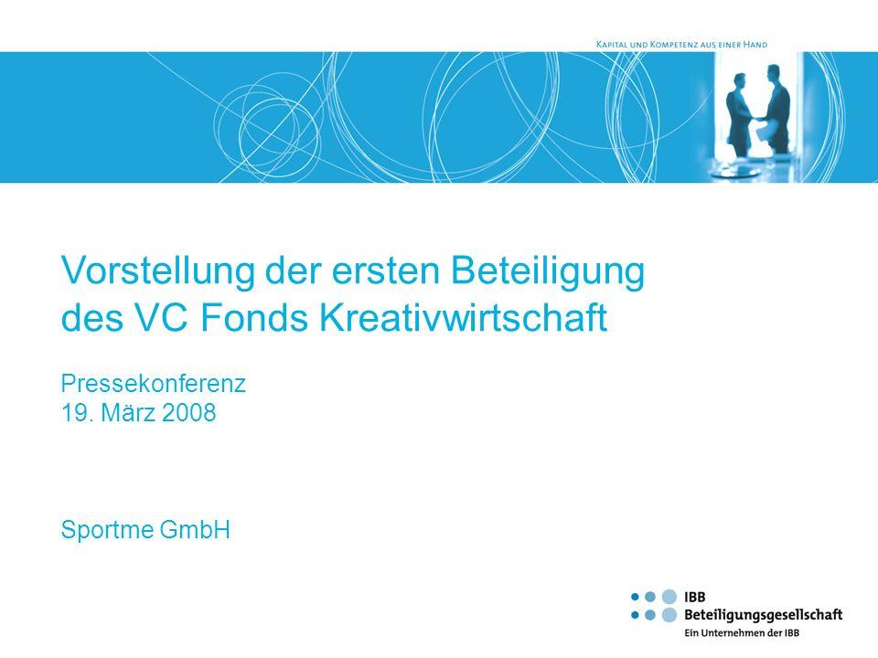 Vorstellung der ersten Beteiligung des VC Fonds Kreativwirtschaft Pressekonferenz 19. März 2008 Sportme GmbH