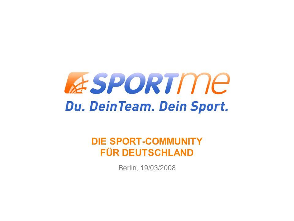 sportme GmbH | Tobias Johann 27 DIE SPORT-COMMUNITY FÜR DEUTSCHLAND Berlin, 19/03/2008