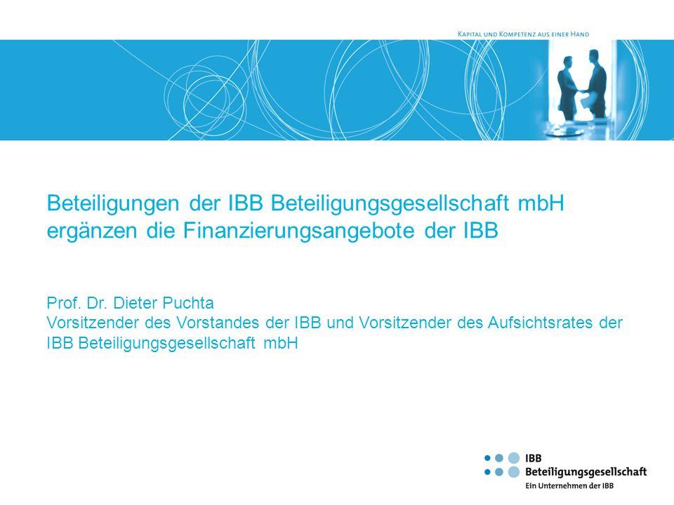 Beteiligungen der IBB Beteiligungsgesellschaft mbH ergänzen die Finanzierungsangebote der IBB Prof. Dr. Dieter Puchta Vorsitzender des Vorstandes der