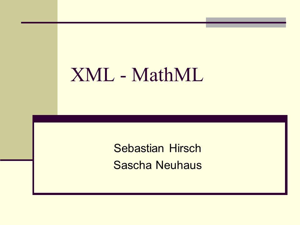 XML - MathML Inhaltsverzeichnis Einführung in MathML Anwendungsgebiete Funktionsweise von MathML Formen von MathML Einführende Beispiele Zusammenfassung Ausblick Komplexes Beispiel / Vorführung