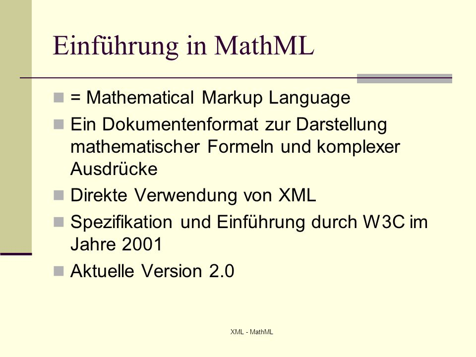 XML - MathML Anwendungsgebiete Lernmaterialien Wissenschaftliche Dokumente Fachgebiete Logik Algebra Arithmetik
