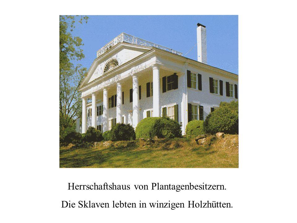 Herrschaftshaus von Plantagenbesitzern. Die Sklaven lebten in winzigen Holzhütten.