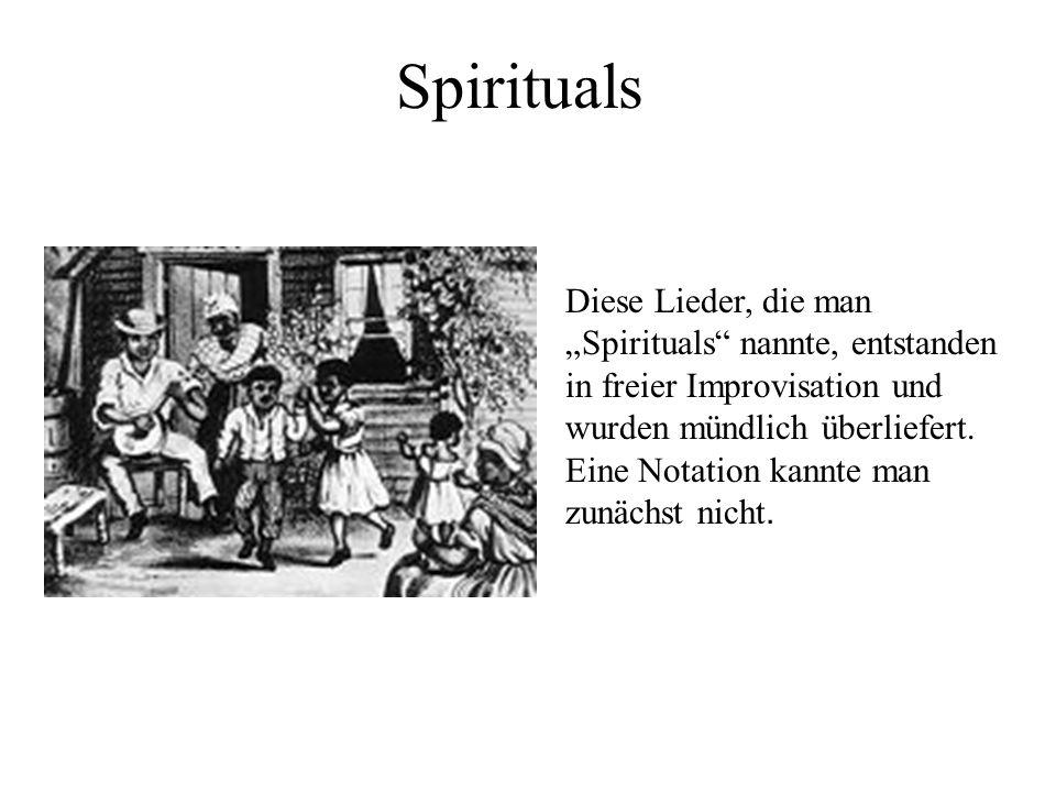 Diese Lieder, die man Spirituals nannte, entstanden in freier Improvisation und wurden mündlich überliefert. Eine Notation kannte man zunächst nicht.