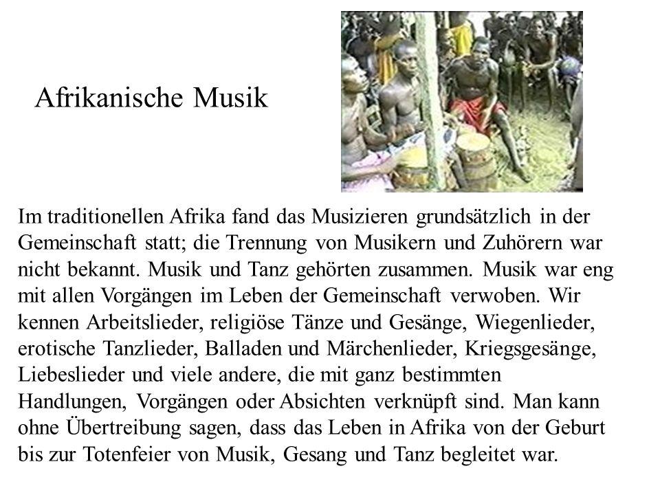 Afrikanische Musik Im traditionellen Afrika fand das Musizieren grundsätzlich in der Gemeinschaft statt; die Trennung von Musikern und Zuhörern war ni