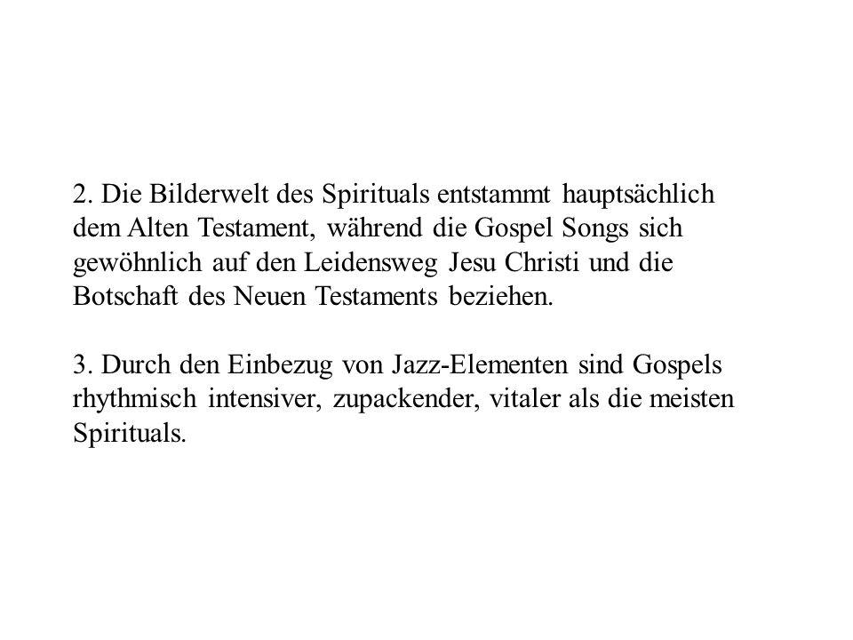 2. Die Bilderwelt des Spirituals entstammt hauptsächlich dem Alten Testament, während die Gospel Songs sich gewöhnlich auf den Leidensweg Jesu Christi