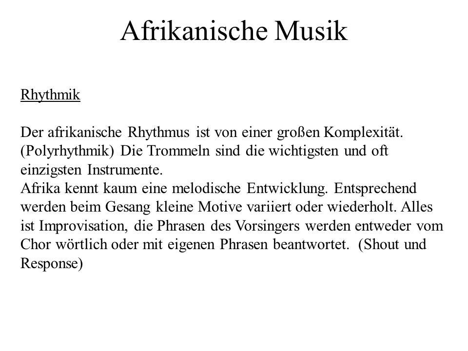 Afrikanische Musik Rhythmik Der afrikanische Rhythmus ist von einer großen Komplexität. (Polyrhythmik) Die Trommeln sind die wichtigsten und oft einzi