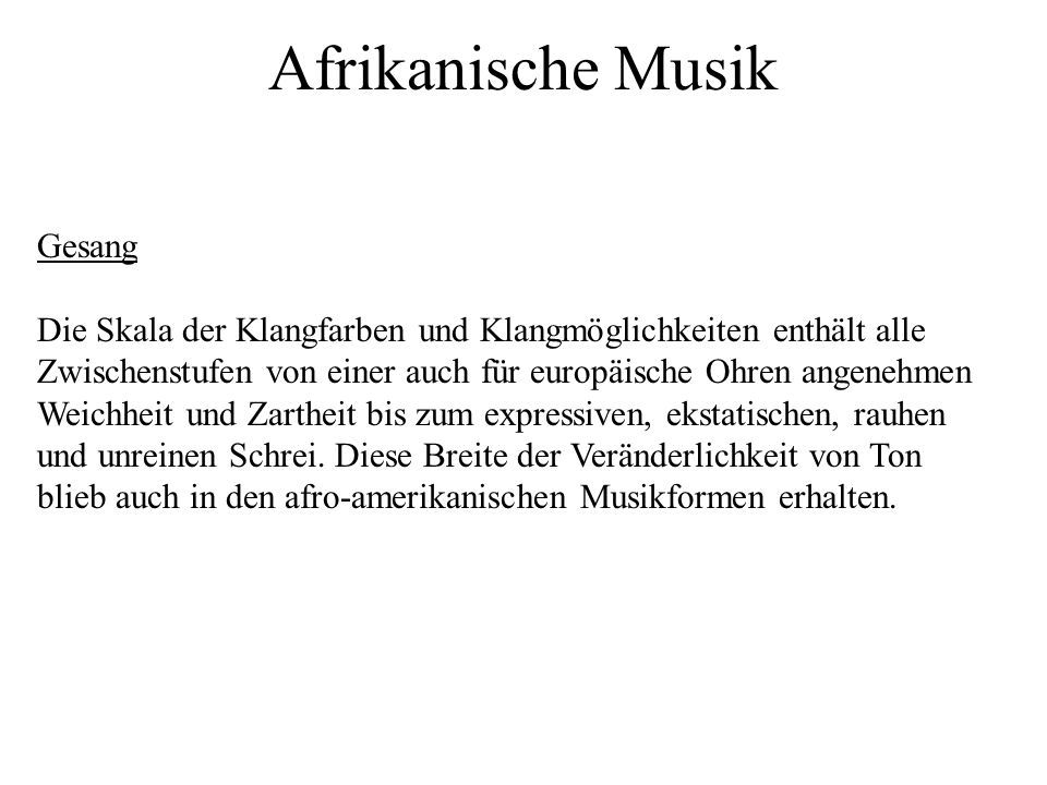Afrikanische Musik Gesang Die Skala der Klangfarben und Klangmöglichkeiten enthält alle Zwischenstufen von einer auch für europäische Ohren angenehmen