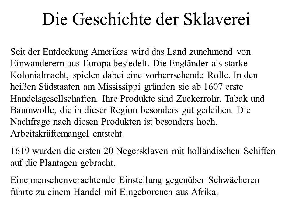 Die Geschichte der Sklaverei Seit der Entdeckung Amerikas wird das Land zunehmend von Einwanderern aus Europa besiedelt. Die Engländer als starke Kolo