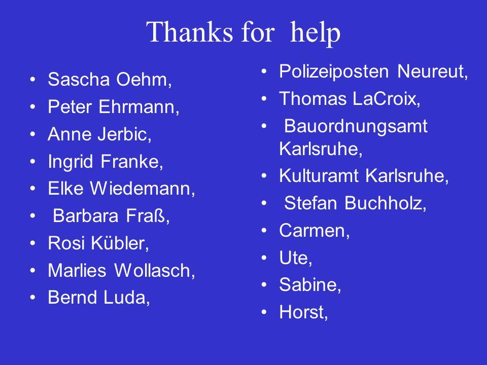 Thanks for help Sascha Oehm, Peter Ehrmann, Anne Jerbic, Ingrid Franke, Elke Wiedemann, Barbara Fraß, Rosi Kübler, Marlies Wollasch, Bernd Luda, Polizeiposten Neureut, Thomas LaCroix, Bauordnungsamt Karlsruhe, Kulturamt Karlsruhe, Stefan Buchholz, Carmen, Ute, Sabine, Horst,