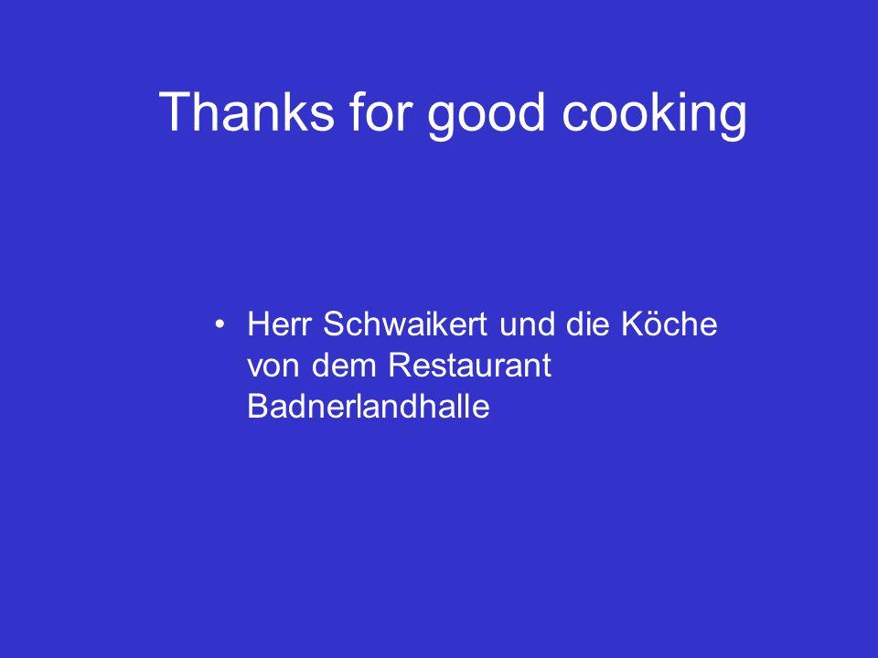 Thanks for good cooking Herr Schwaikert und die Köche von dem Restaurant Badnerlandhalle