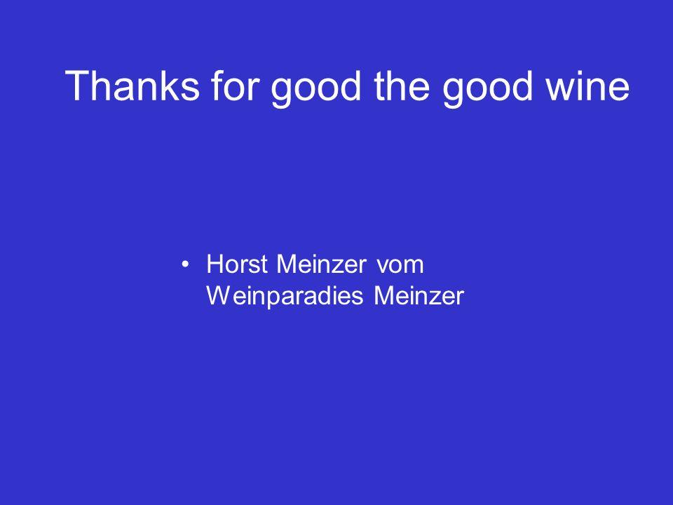 Thanks for good the good wine Horst Meinzer vom Weinparadies Meinzer