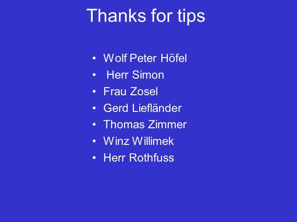 Thanks for tips Wolf Peter Höfel Herr Simon Frau Zosel Gerd Liefländer Thomas Zimmer Winz Willimek Herr Rothfuss