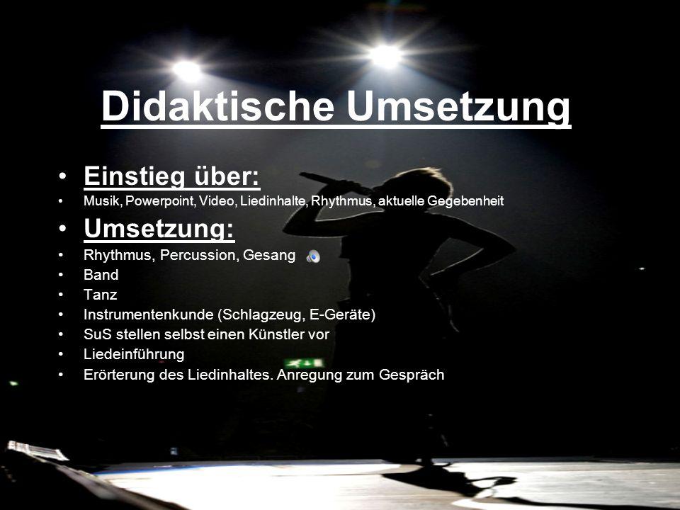 Didaktische Umsetzung Einstieg über: Musik, Powerpoint, Video, Liedinhalte, Rhythmus, aktuelle Gegebenheit Umsetzung: Rhythmus, Percussion, Gesang Ban