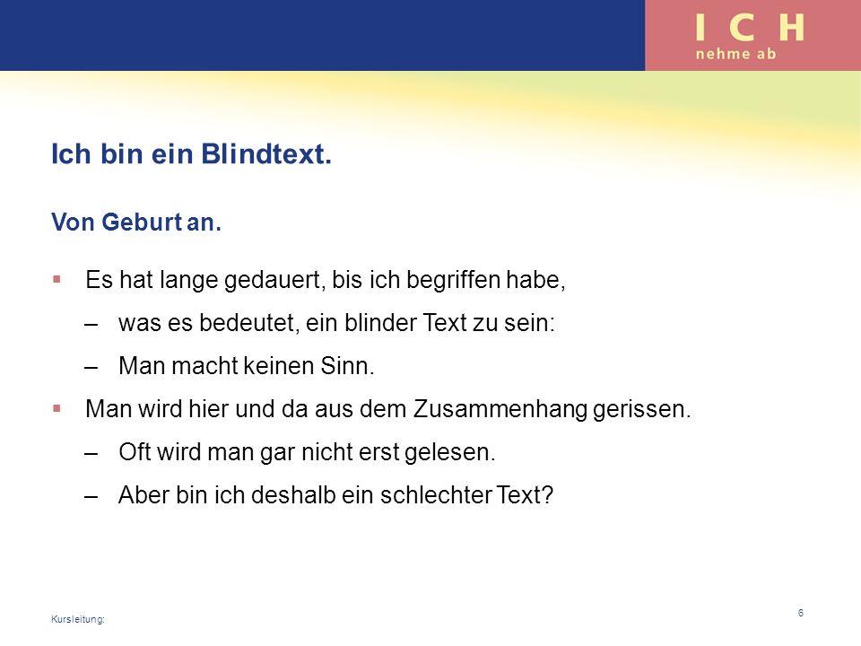 Ich bin ein Blindtext. Von Geburt an. Es hat lange gedauert, bis ich begriffen habe, –was es bedeutet, ein blinder Text zu sein: –Man macht keinen Sin