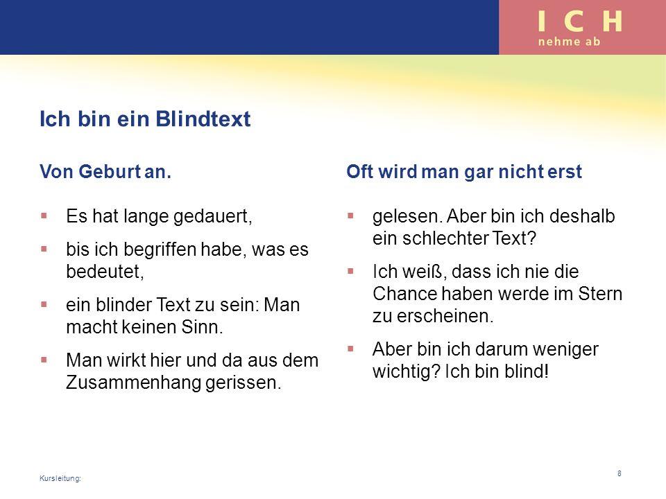 Ich bin ein Blindtext Von Geburt an. Es hat lange gedauert, bis ich begriffen habe, was es bedeutet, ein blinder Text zu sein: Man macht keinen Sinn.
