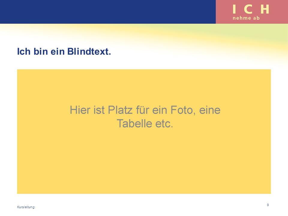 Ich bin ein Blindtext. Kursleitung: 9