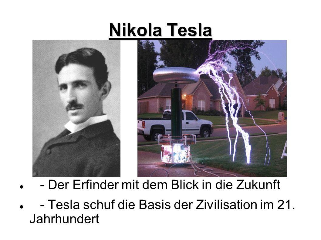 Nicola Tesla - Gliederung Zur Person Die größten Erfindungen und Errungenschaften Teslas Traum von Freier Energie War of the Currents Ehrungen und Gründe für seine Unbekannt- heit Quellen