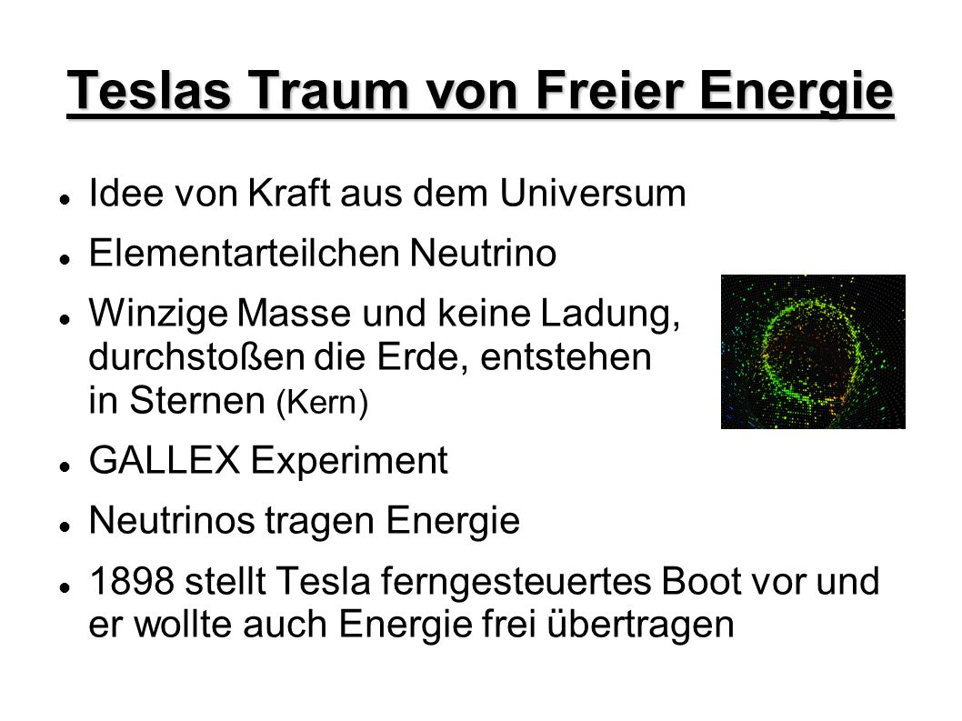 Teslas Traum von Freier Energie Idee von Kraft aus dem Universum Elementarteilchen Neutrino Winzige Masse und keine Ladung, durchstoßen die Erde, ents