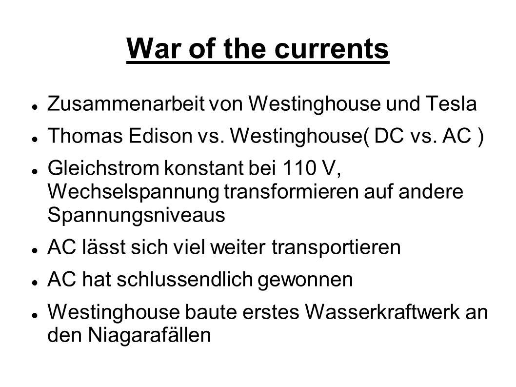 War of the currents Zusammenarbeit von Westinghouse und Tesla Thomas Edison vs. Westinghouse( DC vs. AC ) Gleichstrom konstant bei 110 V, Wechselspann