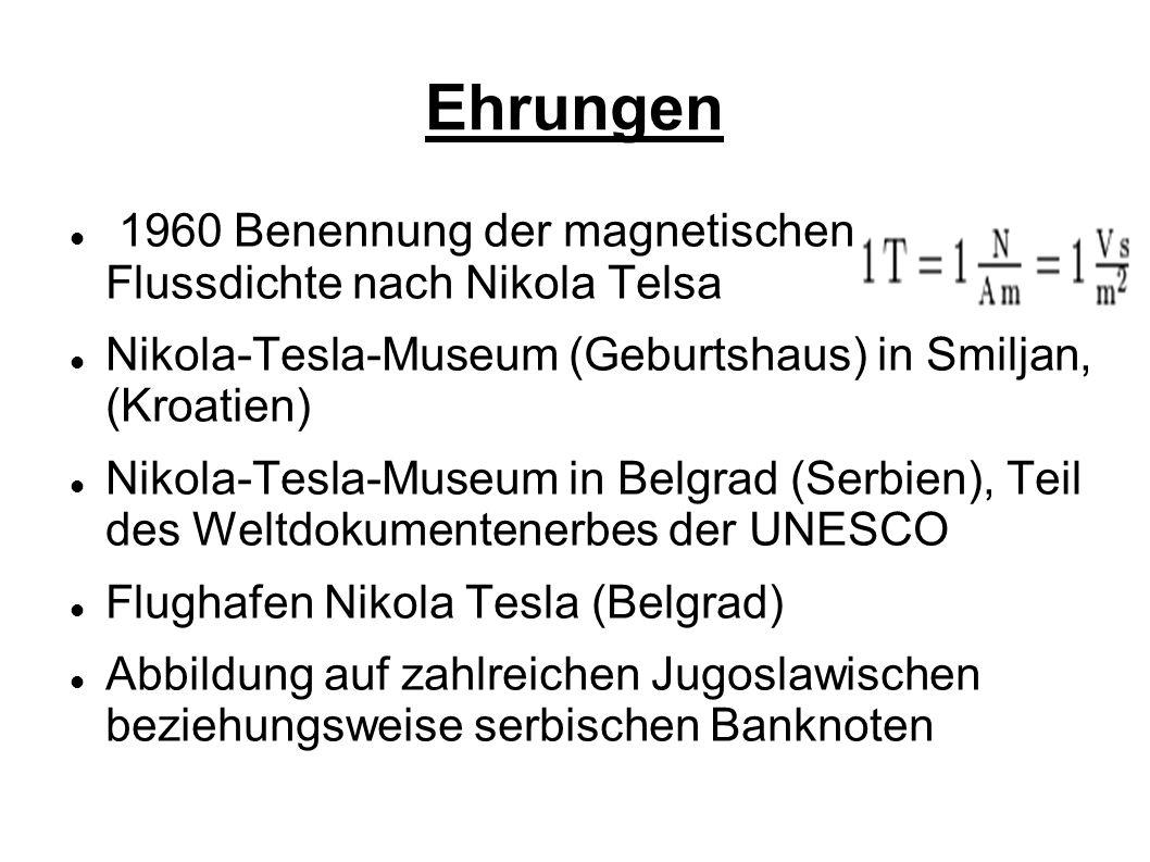 Ehrungen 1960 Benennung der magnetischen Flussdichte nach Nikola Telsa Nikola-Tesla-Museum (Geburtshaus) in Smiljan, (Kroatien) Nikola-Tesla-Museum in