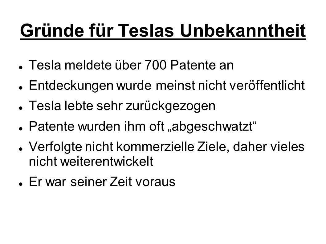 Gründe für Teslas Unbekanntheit Tesla meldete über 700 Patente an Entdeckungen wurde meinst nicht veröffentlicht Tesla lebte sehr zurückgezogen Patent