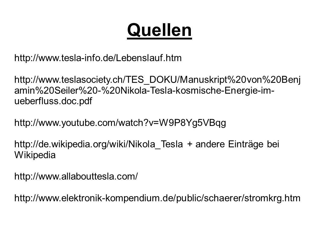 Quellen http://www.tesla-info.de/Lebenslauf.htm http://www.teslasociety.ch/TES_DOKU/Manuskript%20von%20Benj amin%20Seiler%20-%20Nikola-Tesla-kosmische