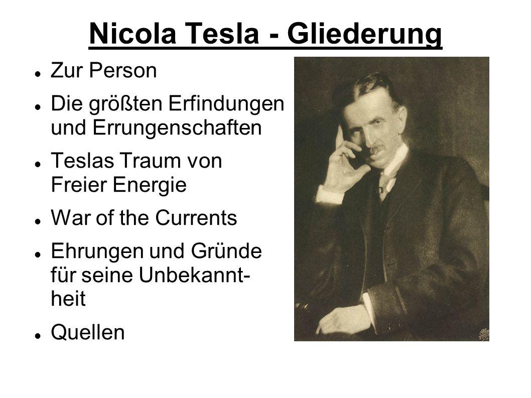 Nicola Tesla - Gliederung Zur Person Die größten Erfindungen und Errungenschaften Teslas Traum von Freier Energie War of the Currents Ehrungen und Grü