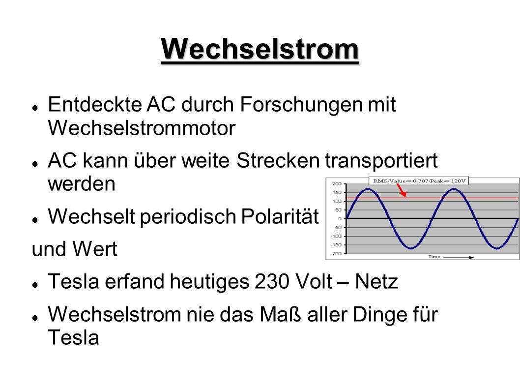 Wechselstrom Entdeckte AC durch Forschungen mit Wechselstrommotor AC kann über weite Strecken transportiert werden Wechselt periodisch Polarität und W