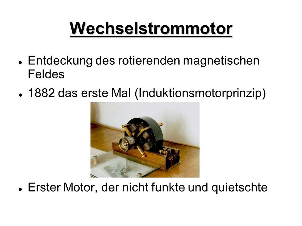 Wechselstrommotor Entdeckung des rotierenden magnetischen Feldes 1882 das erste Mal (Induktionsmotorprinzip) Erster Motor, der nicht funkte und quiets