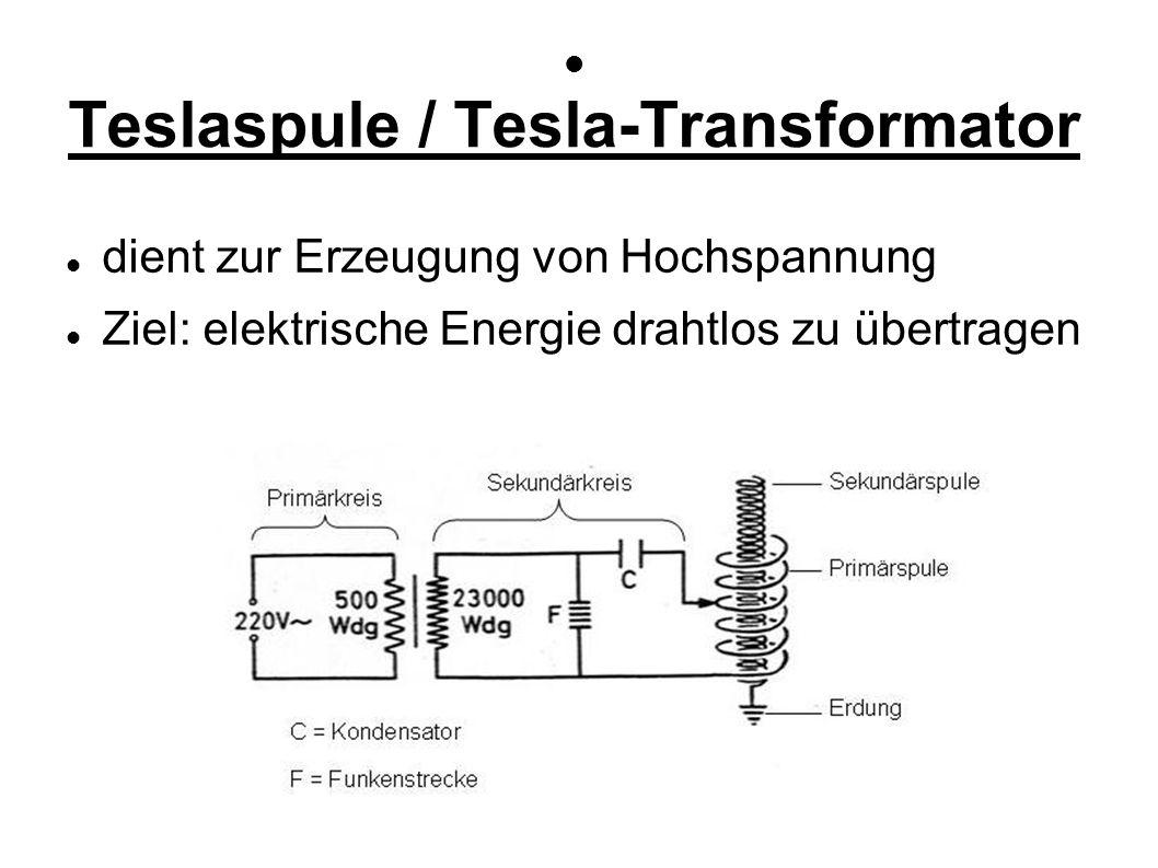 Teslaspule / Tesla-Transformator dient zur Erzeugung von Hochspannung Ziel: elektrische Energie drahtlos zu übertragen