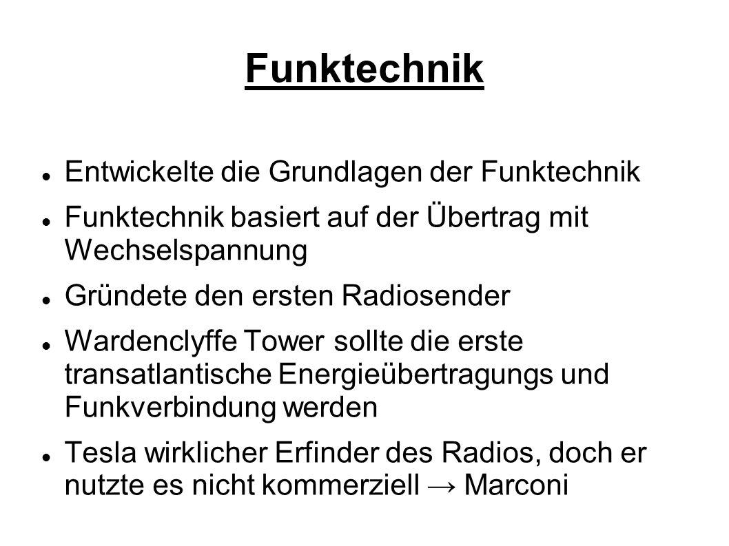 Funktechnik Entwickelte die Grundlagen der Funktechnik Funktechnik basiert auf der Übertrag mit Wechselspannung Gründete den ersten Radiosender Warden